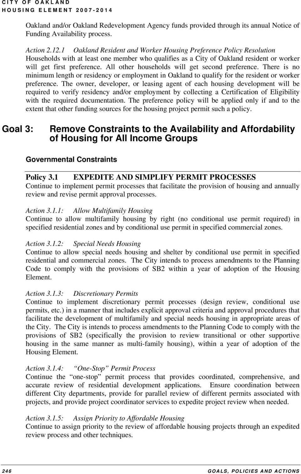 All other households will get second preference. There is no minimum length or residency or employment in Oakland to qualify for the resident or worker preference.