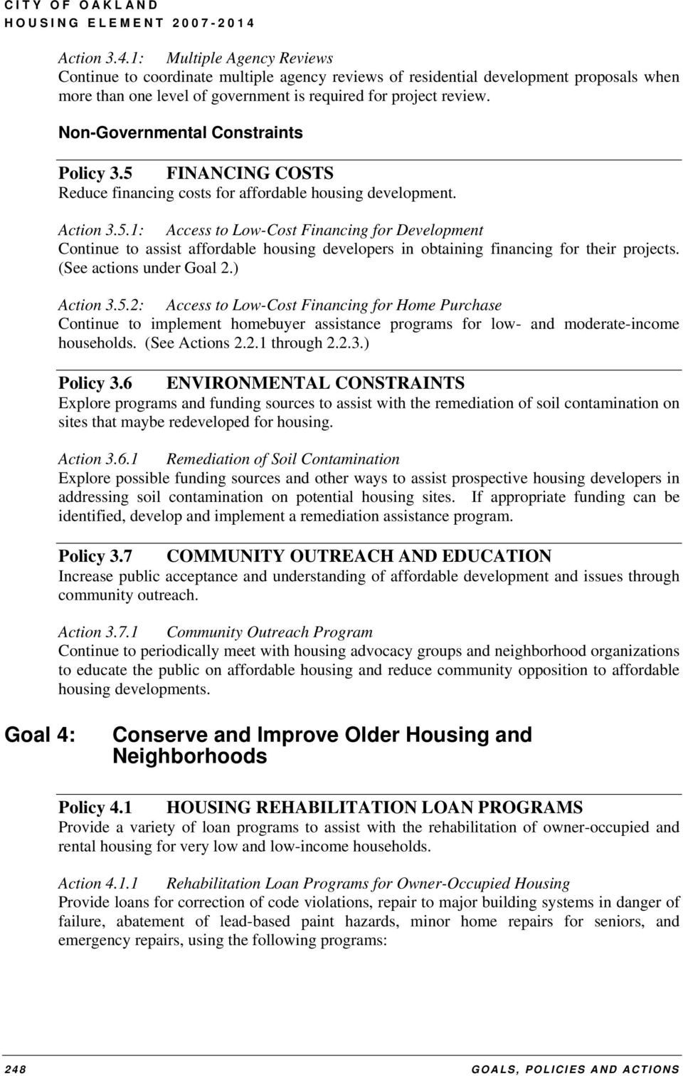 (See actions under Goal 2.) Action 3.5.2: Access to Low-Cost Financing for Home Purchase Continue to implement homebuyer assistance programs for low- and moderate-income households. (See Actions 2.2.1 through 2.
