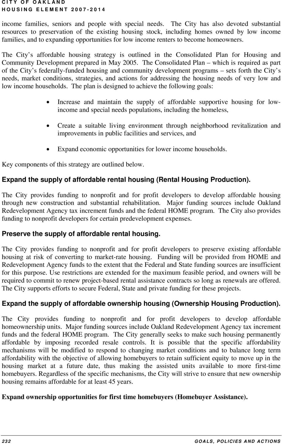 become homeowners. The City s affordable housing strategy is outlined in the Consolidated Plan for Housing and Community Development prepared in May 2005.