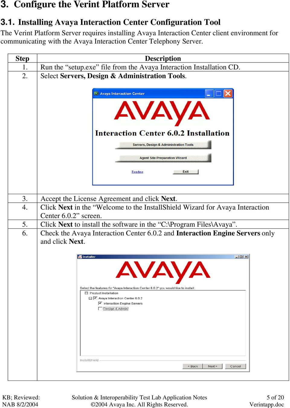 Interaction Center Telephony Server. Step Description 1. Run the setup.exe file from the Avaya Interaction Installation CD. 2. Select Servers, Design & Administration Tools. 3.