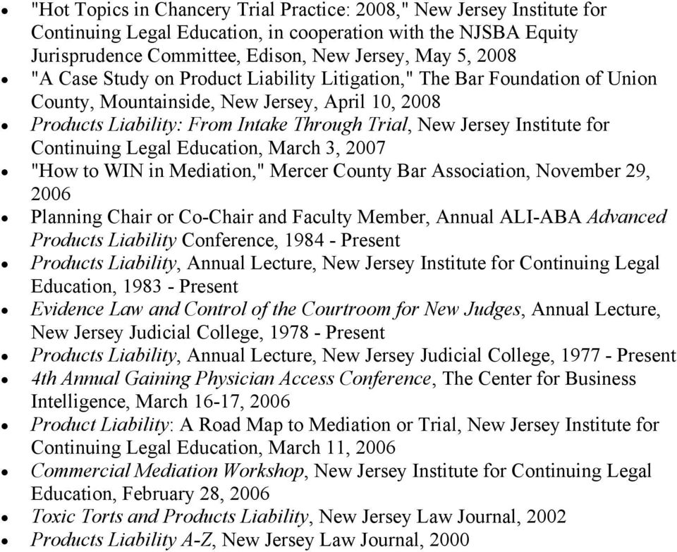 "Continuing Legal Education, March 3, 2007 ""How to WIN in Mediation,"" Mercer County Bar Association, November 29, 2006 Planning Chair or Co-Chair and Faculty Member, Annual ALI-ABA Advanced Products"