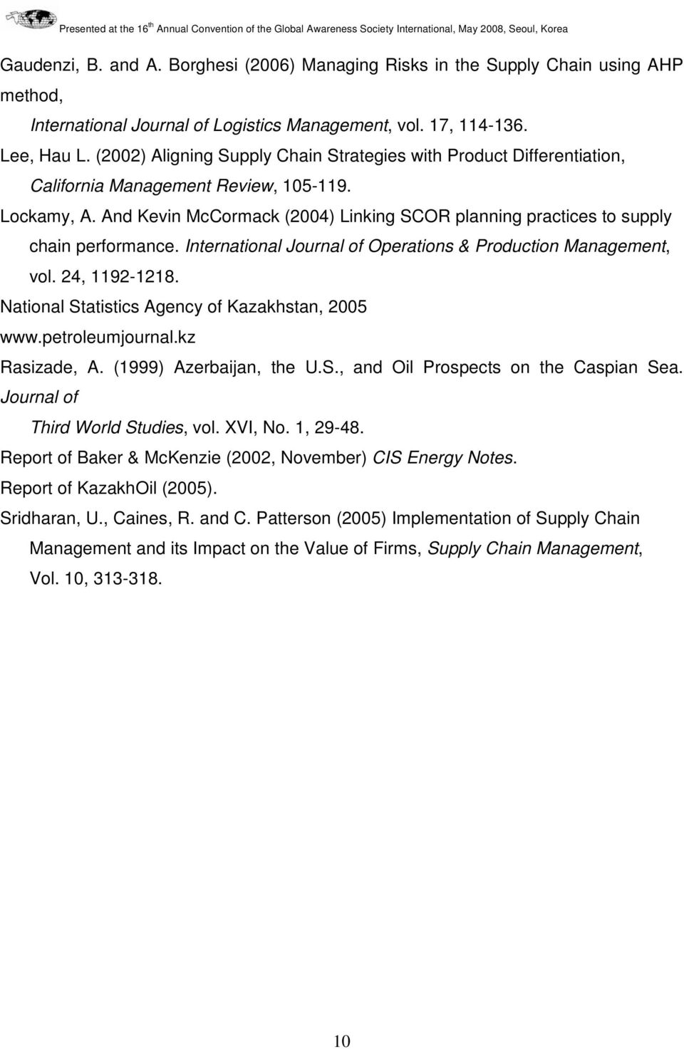 And Kevin McCormack (2004) Linking SCOR planning practices to supply chain performance. International Journal of Operations & Production Management, vol. 24, 1192-1218.