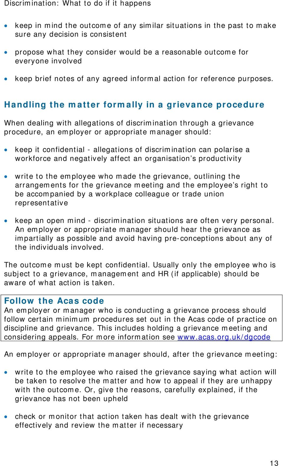 Handling the matter formally in a grievance procedure When dealing with allegations of discrimination through a grievance procedure, an employer or appropriate manager should: keep it confidential -