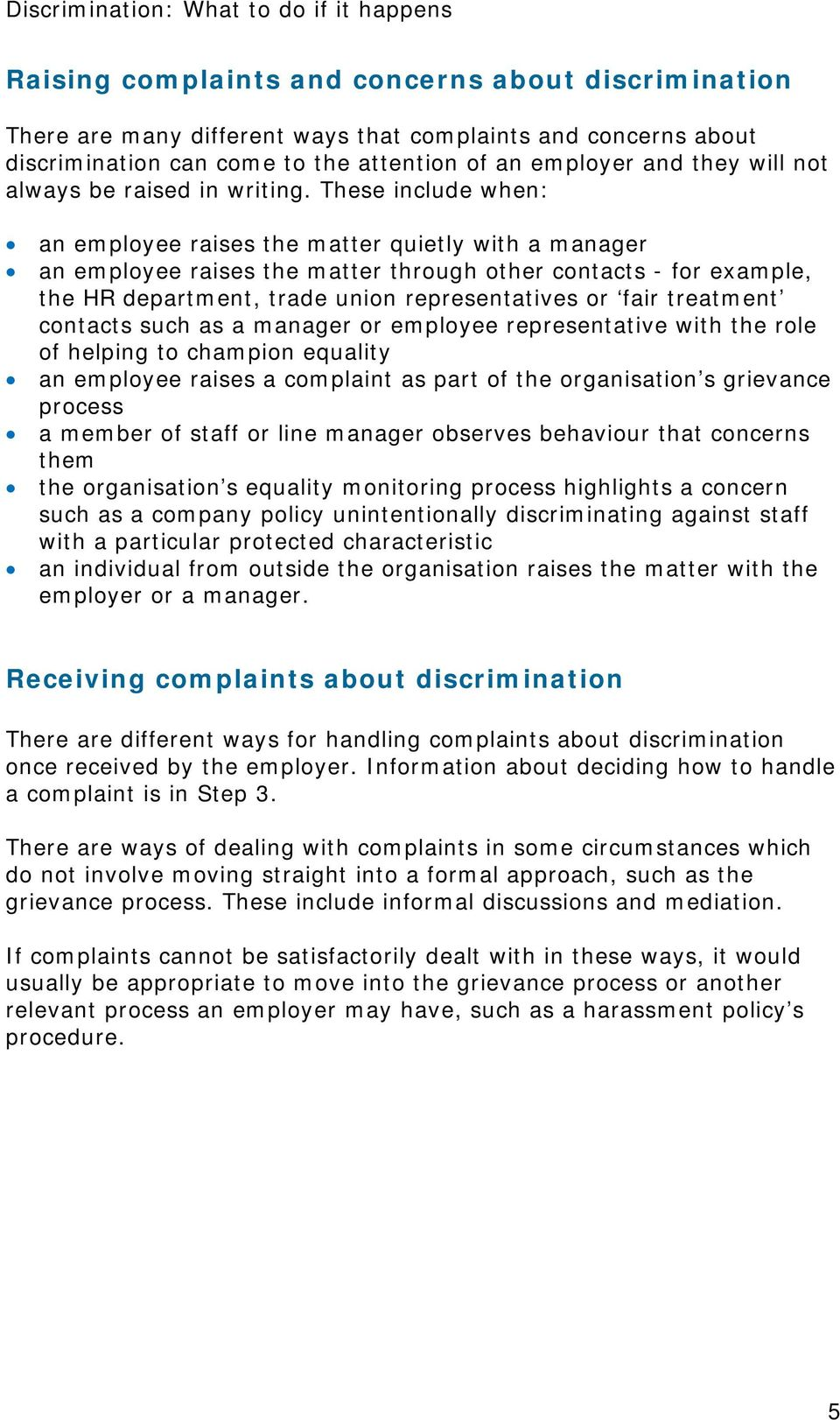These include when: an employee raises the matter quietly with a manager an employee raises the matter through other contacts - for example, the HR department, trade union representatives or fair