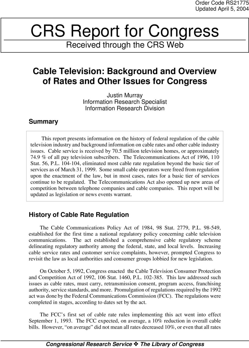 cable rates and other cable industry issues. Cable service is received by 70.5 million television homes, or approximately 74.9 % of all pay television subscribers.