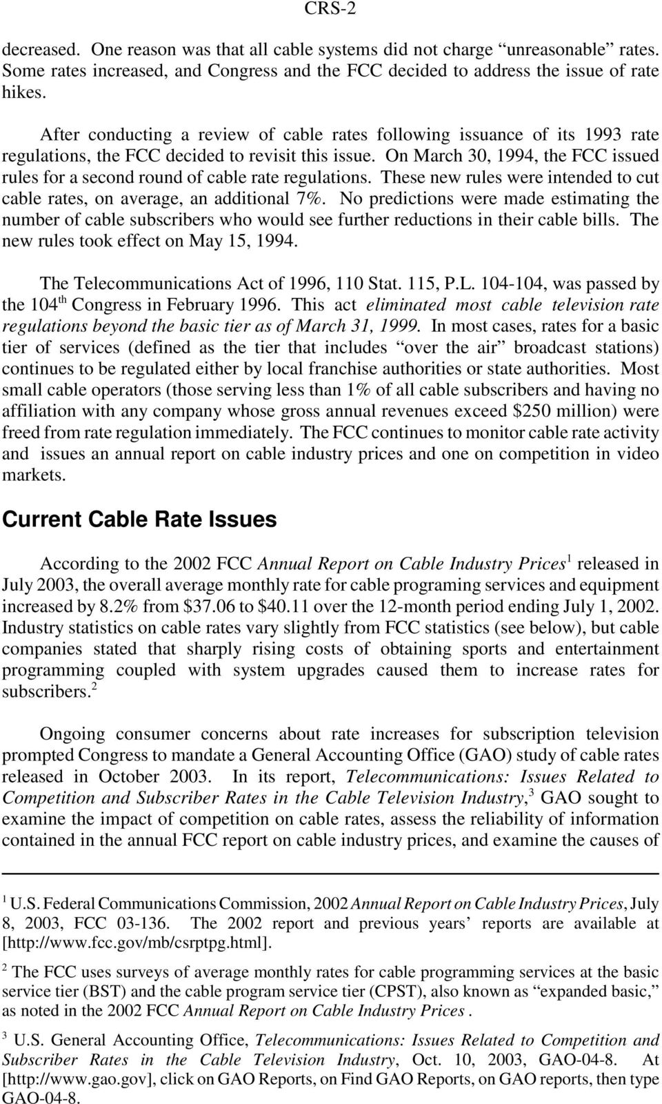 On March 30, 1994, the FCC issued rules for a second round of cable rate regulations. These new rules were intended to cut cable rates, on average, an additional 7%.