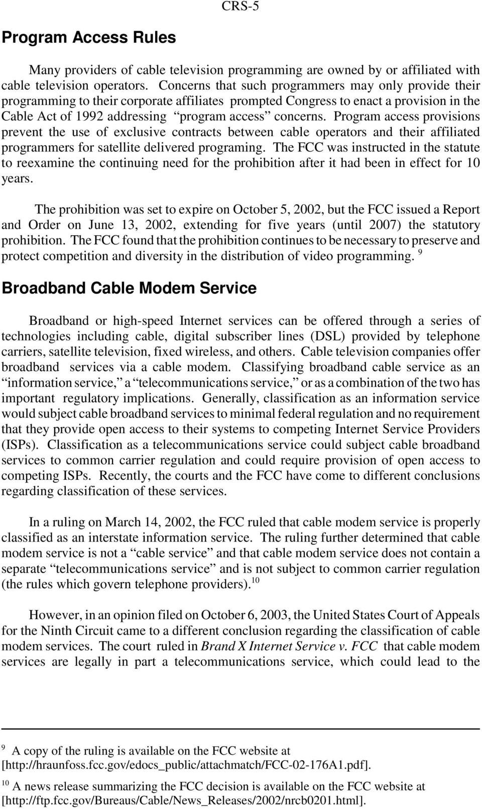 Program access provisions prevent the use of exclusive contracts between cable operators and their affiliated programmers for satellite delivered programing.