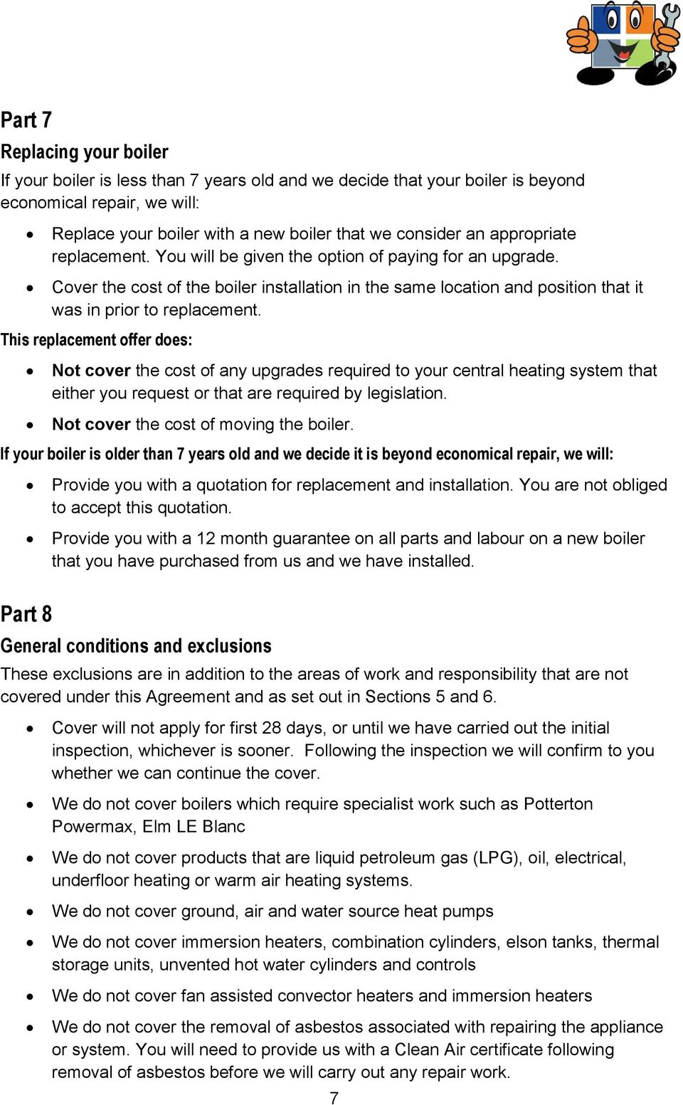 This replacement offer does: Not cover the cost of any upgrades required to your central heating system that either you request or that are required by legislation.