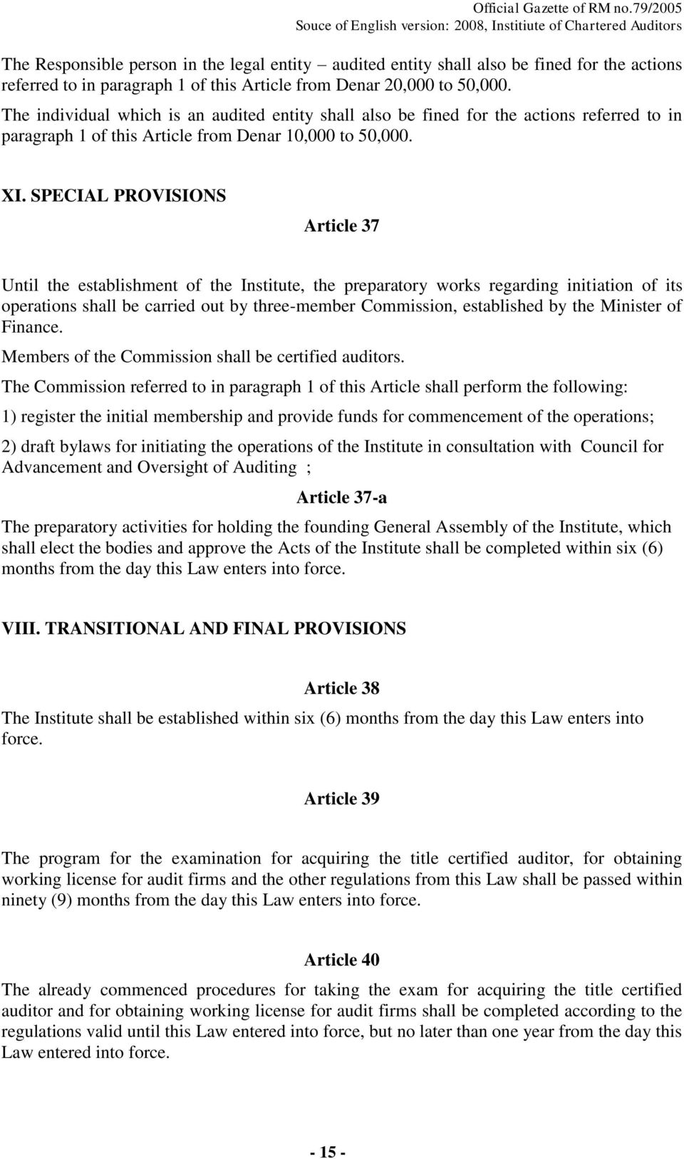 SPECIAL PROVISIONS Article 37 Until the establishment of the Institute, the preparatory works regarding initiation of its operations shall be carried out by three-member Commission, established by