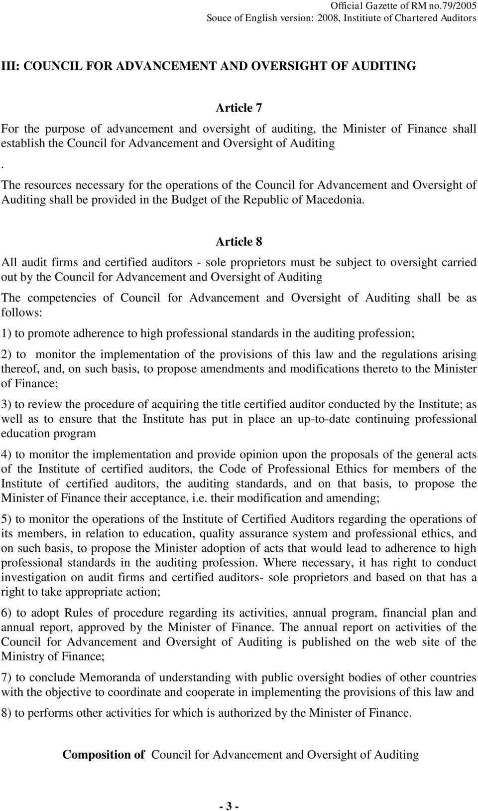 Article 8 All audit firms and certified auditors - sole proprietors must be subject to oversight carried out by the Council for Advancement and Oversight of Auditing The competencies of Council for
