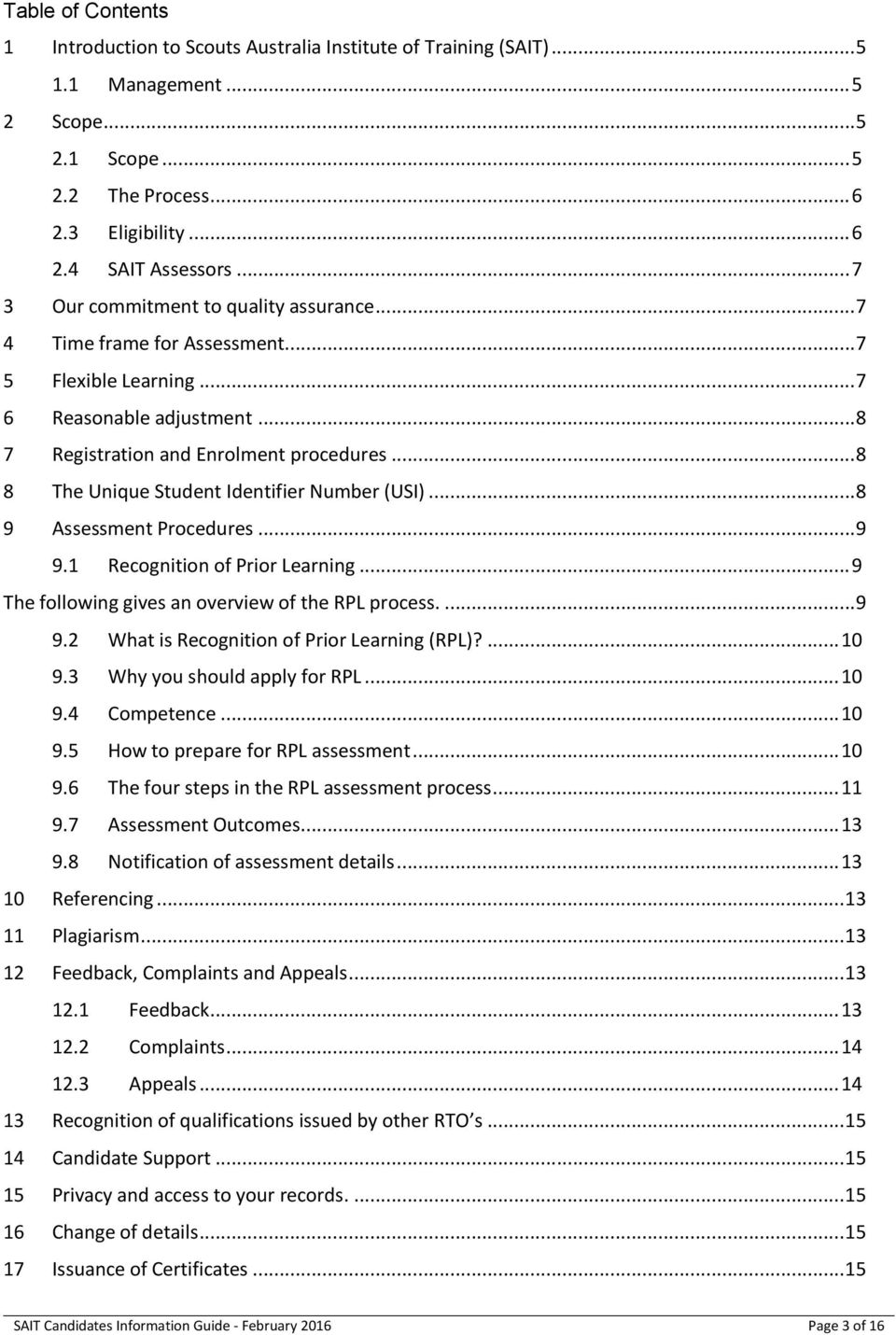 .. 8 8 The Unique Student Identifier Number (USI)... 8 9 Assessment Procedures... 9 9.1 Recognition of Prior Learning... 9 The following gives an overview of the RPL process.... 9 9.2 What is Recognition of Prior Learning (RPL)?
