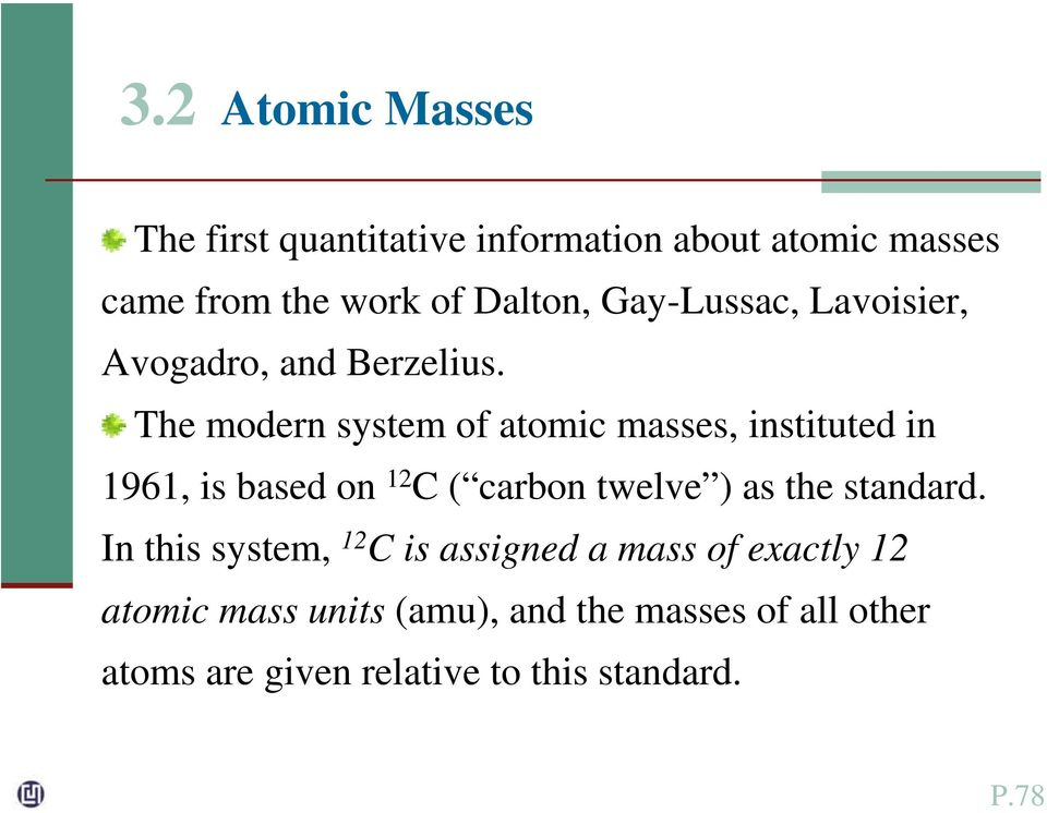 The modern system of atomic masses, instituted in 1961, is based on 12 C ( carbon twelve ) as the