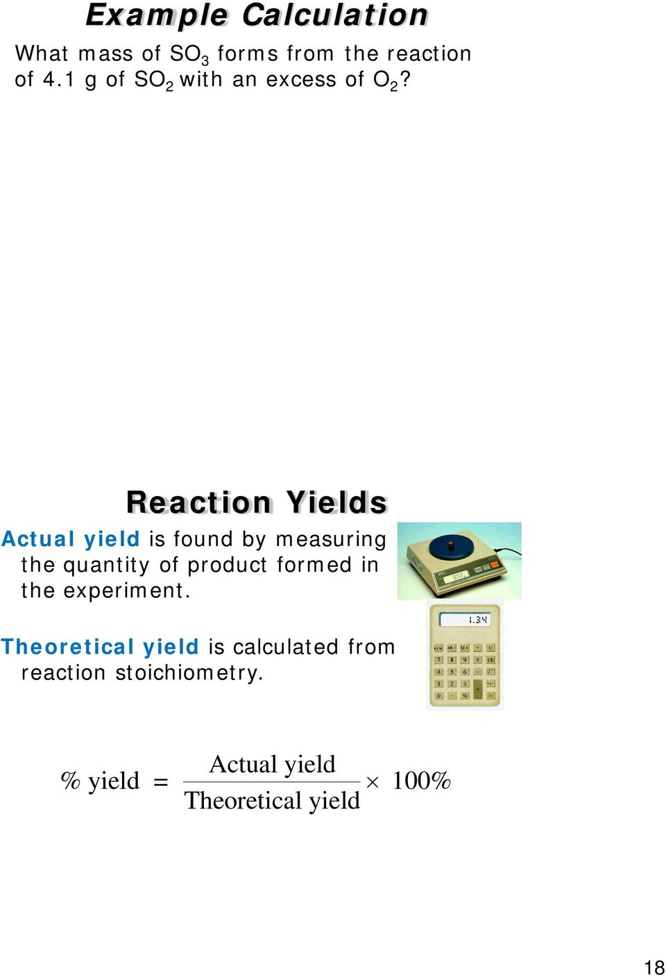 Reaction Yields Actual yield is found by measuring the quantity of product