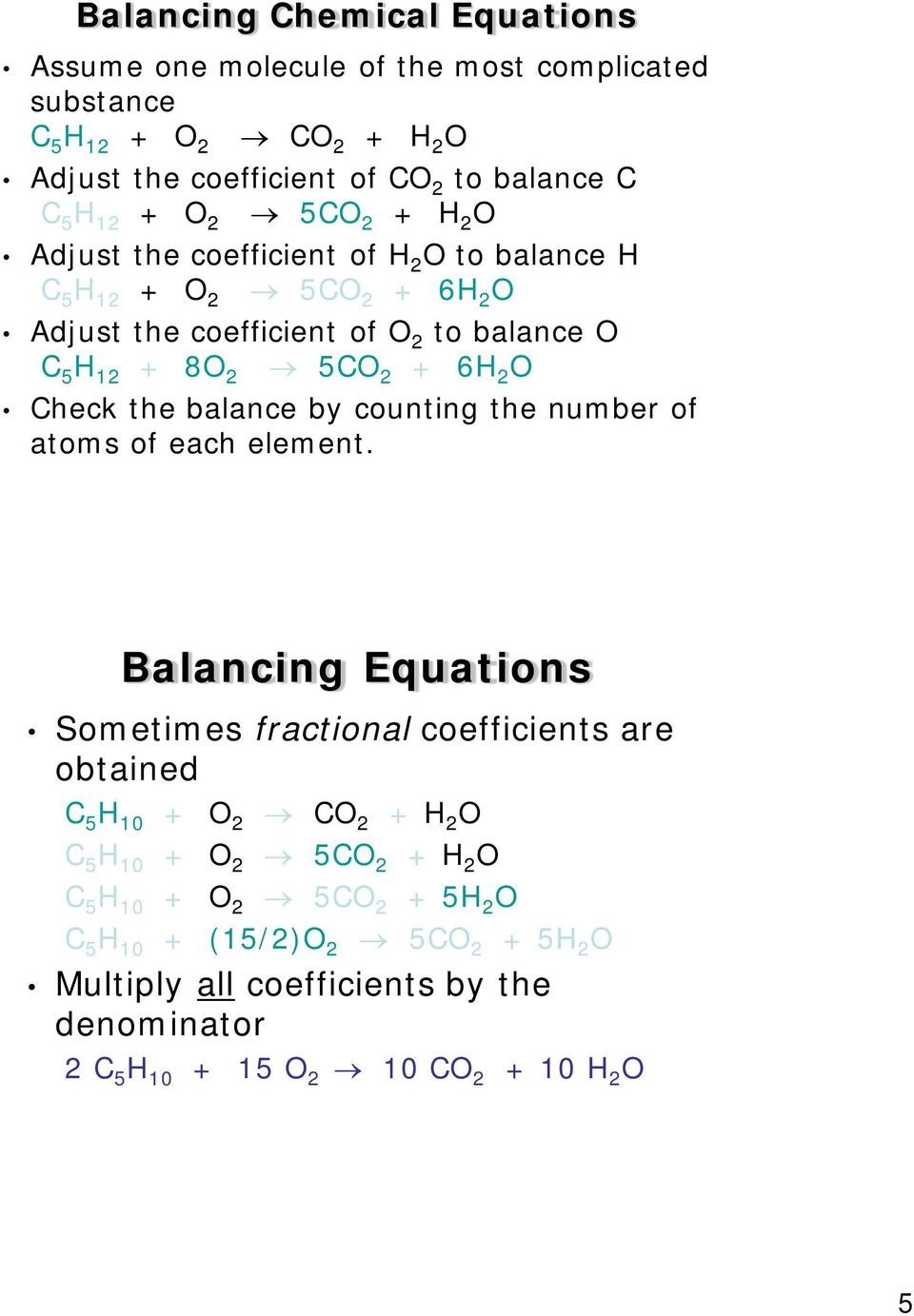 Check the balance by counting the number of atoms of each element.