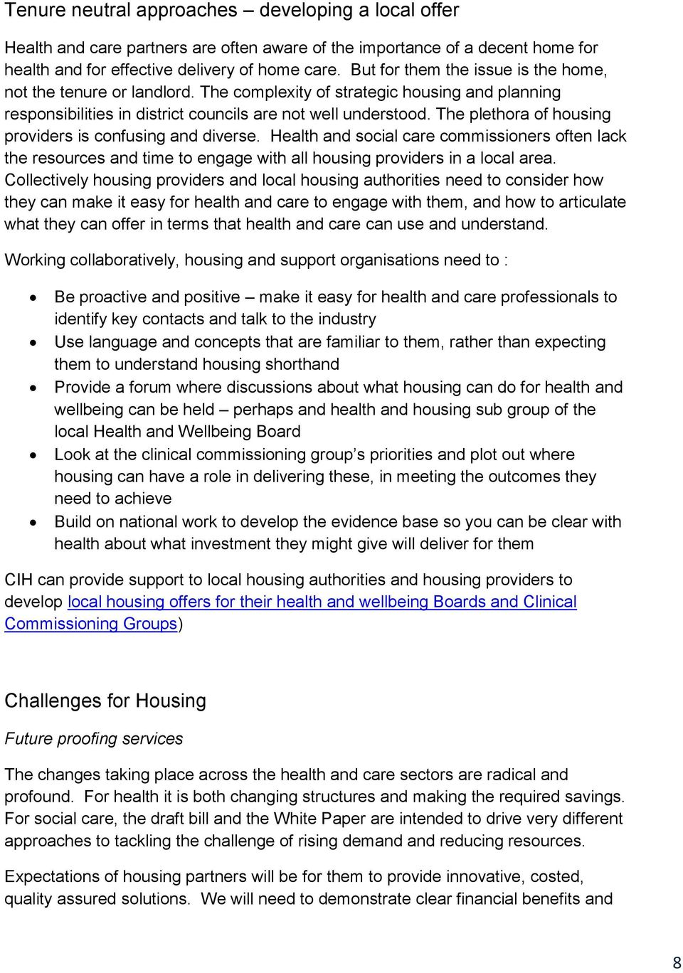 The plethora of housing providers is confusing and diverse. Health and social care commissioners often lack the resources and time to engage with all housing providers in a local area.
