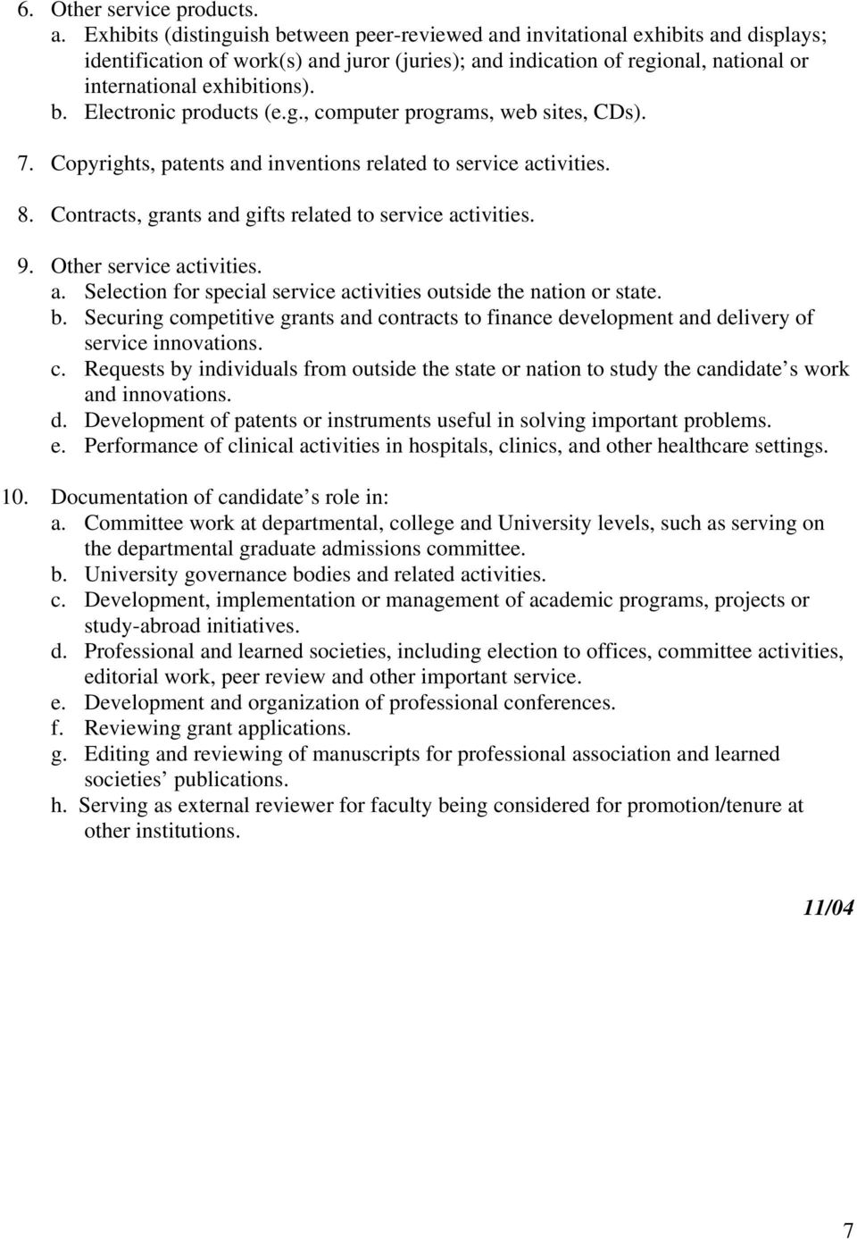 g., computer programs, web sites, CDs). 7. Copyrights, patents and inventions related to service activities. 8. Contracts, grants and gifts related to service activities. 9. Other service activities.