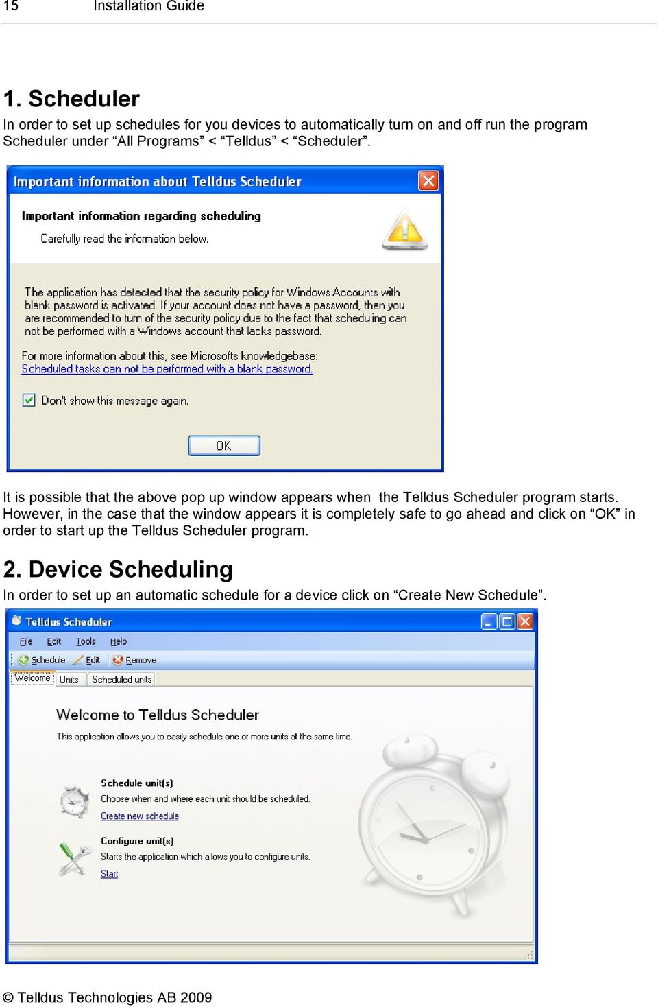 Programs < Telldus < Scheduler. It is possible that the above pop up window appears when the Telldus Scheduler program starts.