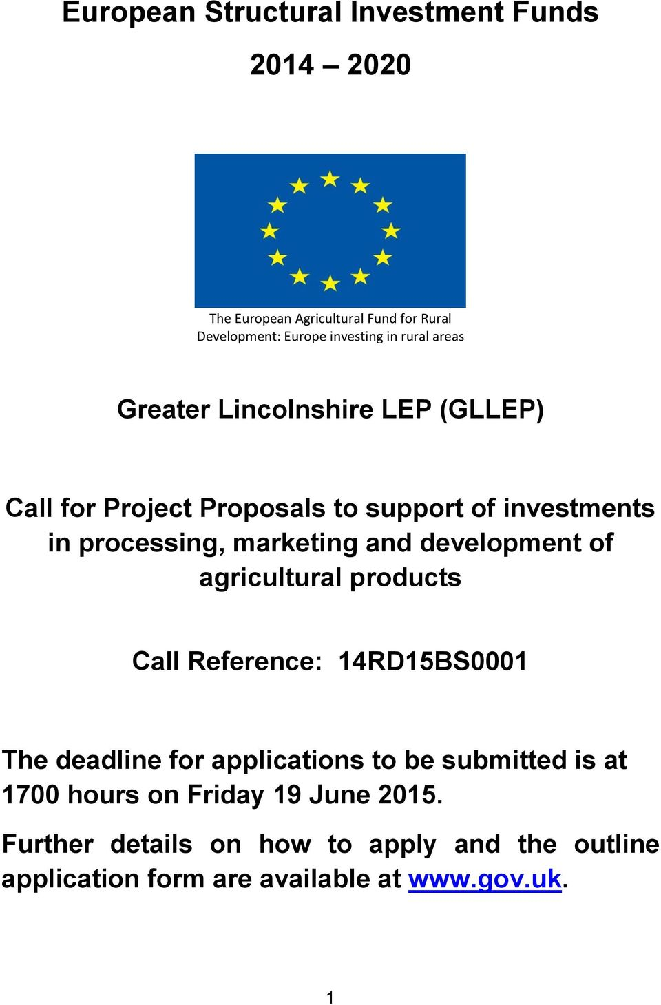 and development of agricultural products Call Reference: 14RD15BS0001 The deadline for applications to be submitted is at