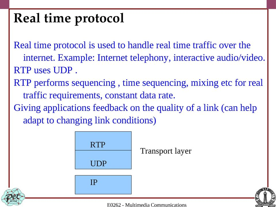 RTP performs sequencing, time sequencing, mixing etc for real traffic requirements, constant data