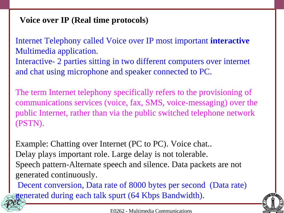 The term Internet telephony specifically refers to the provisioning of communications services (voice, fax, SMS, voice-messaging) over the public Internet, rather than via the public switched