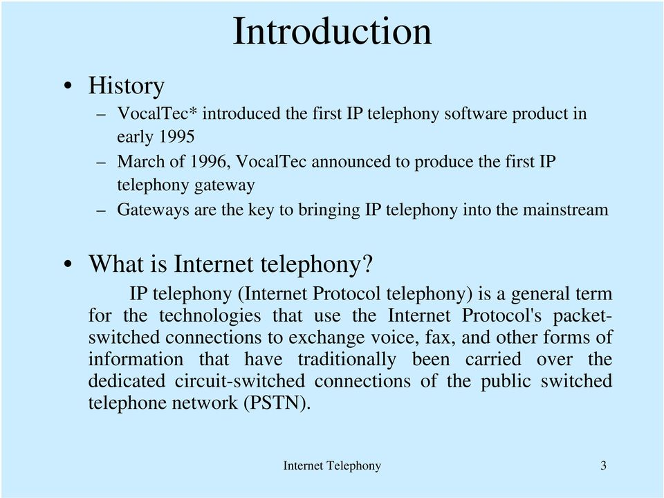 IP telephony (Internet Protocol telephony) is a general term for the technologies that use the Internet Protocol's packetswitched connections to exchange