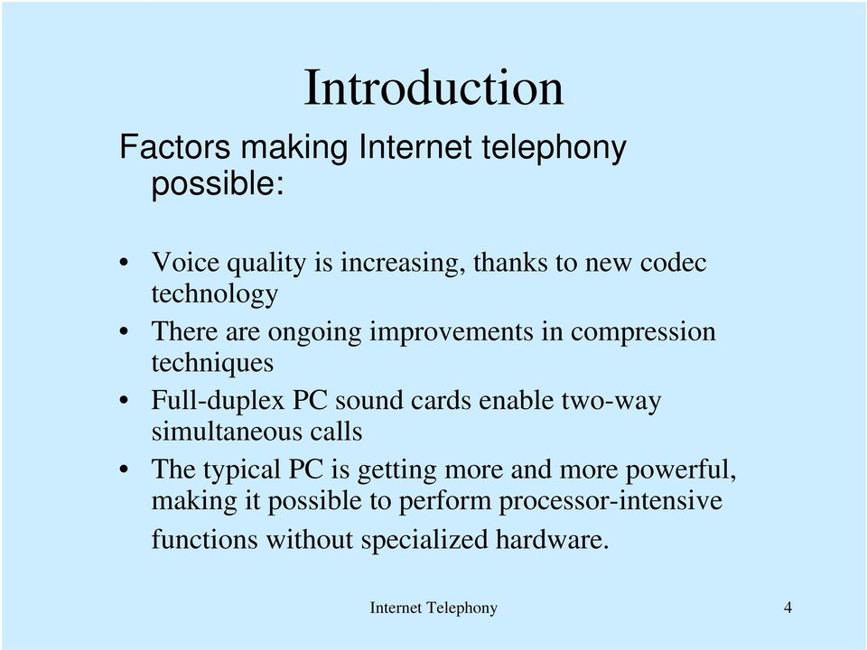 cards enable two-way simultaneous calls The typical PC is getting more and more powerful, making