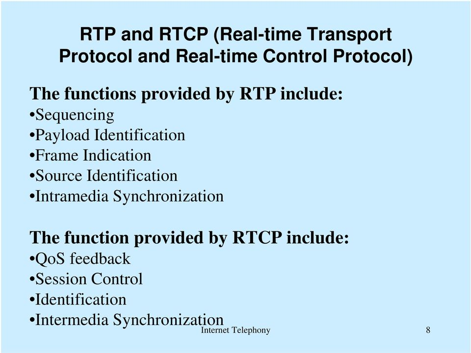 Source Identification Intramedia Synchronization The function provided by RTCP