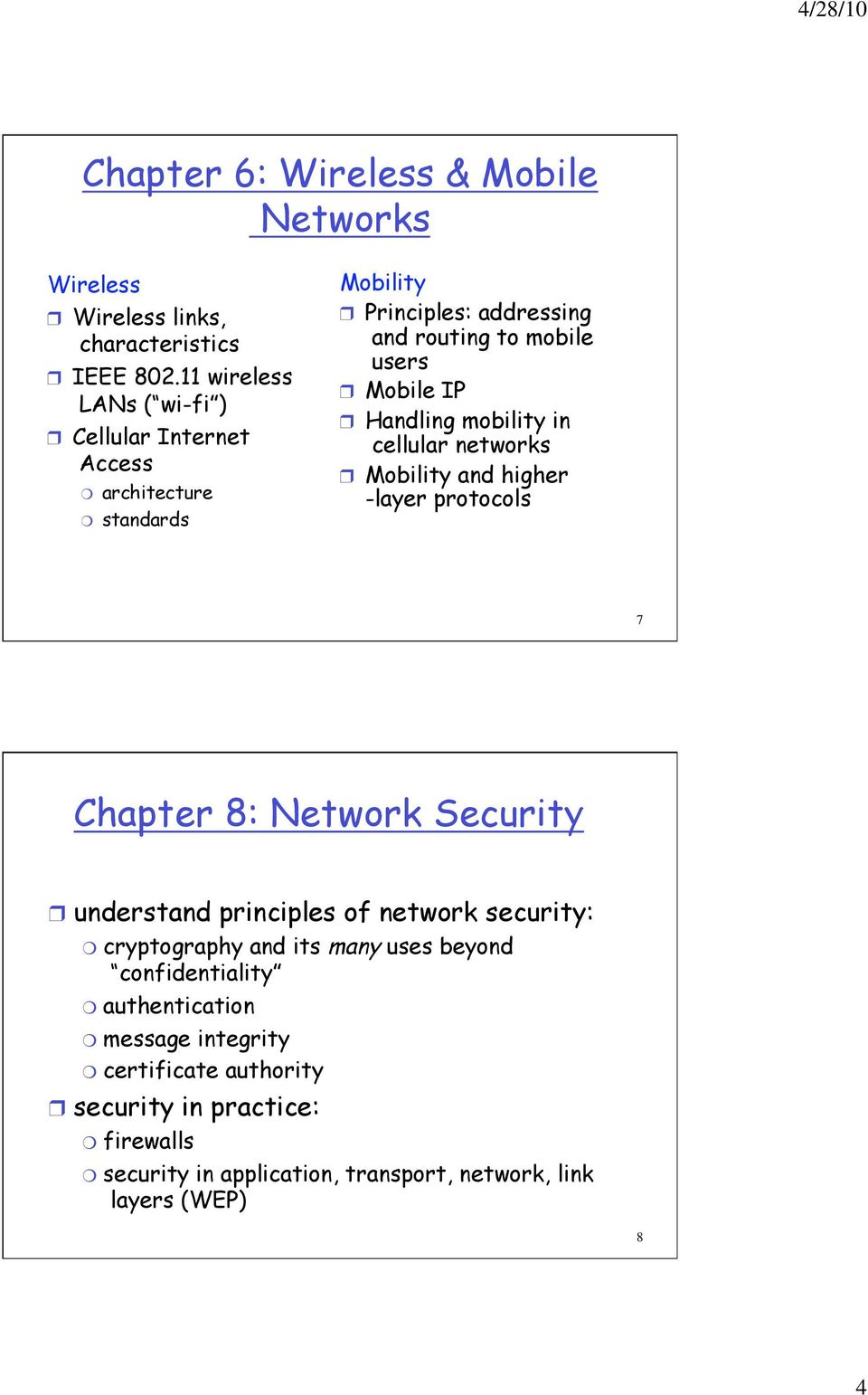 Handling mobility in cellular networks Mobility and higher -layer protocols 7 Chapter 8: Network Security understand principles of network
