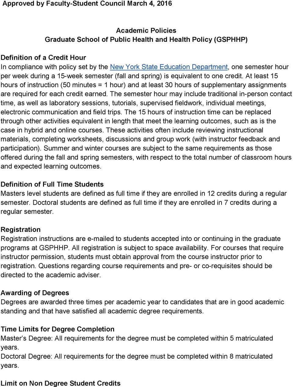 At least 15 hours of instruction (50 minutes = 1 hour) and at least 30 hours of supplementary assignments are required for each credit earned.