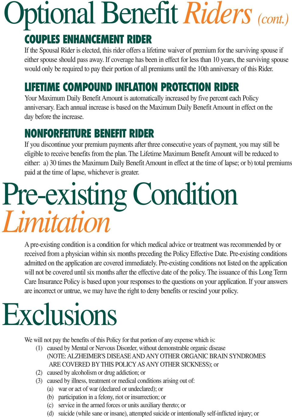 LIFETIME COMPOUND INFLATION PROTECTION RIDER Your Maximum Daily Benefit Amount is automatically increased by five percent each Policy anniversary.