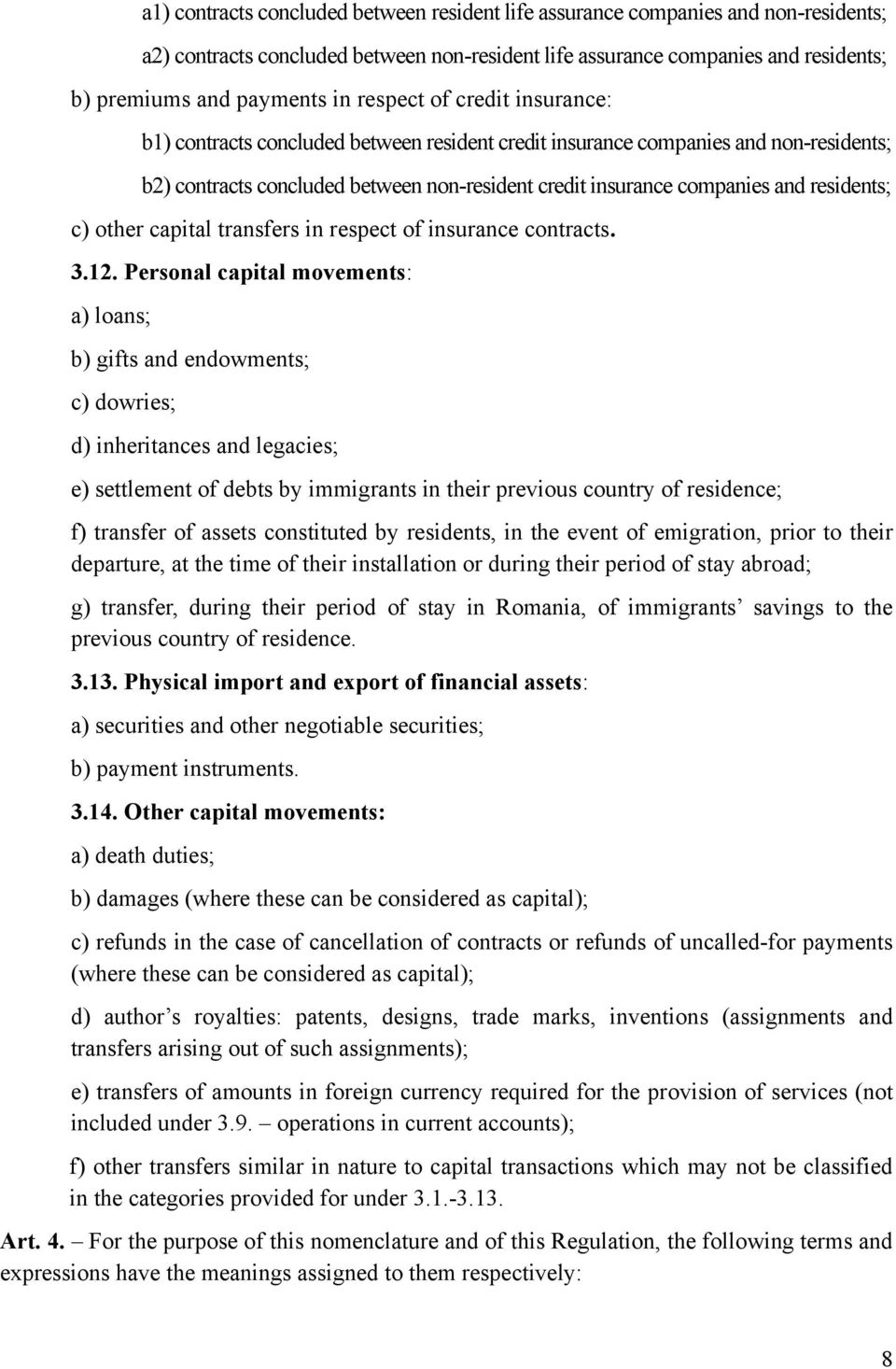 residents; c) other capital transfers in respect of insurance contracts. 3.12.