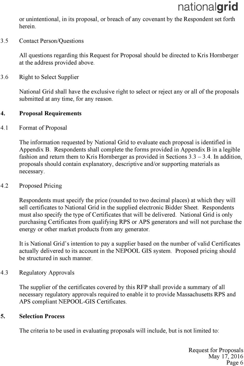 6 Right to Select Supplier National Grid shall have the exclusive right to select or reject any or all of the proposals submitted at any time, for any reason. 4. Proposal Requirements 4.