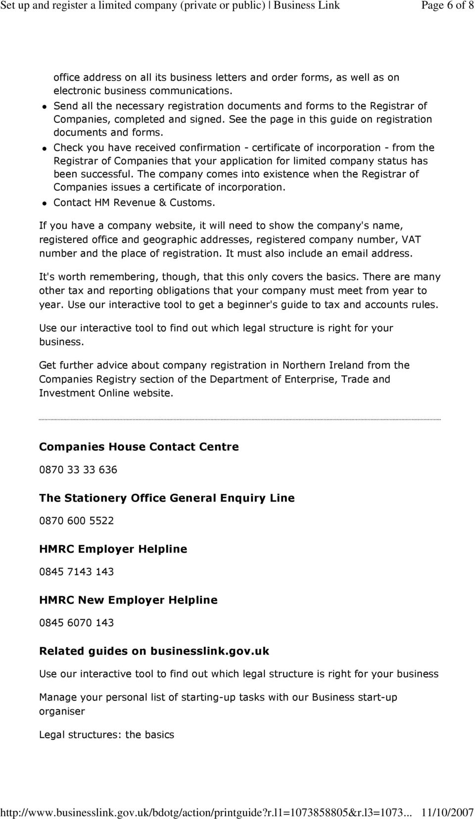 Check you have received confirmation - certificate of incorporation - from the Registrar of Companies that your application for limited company status has been successful.