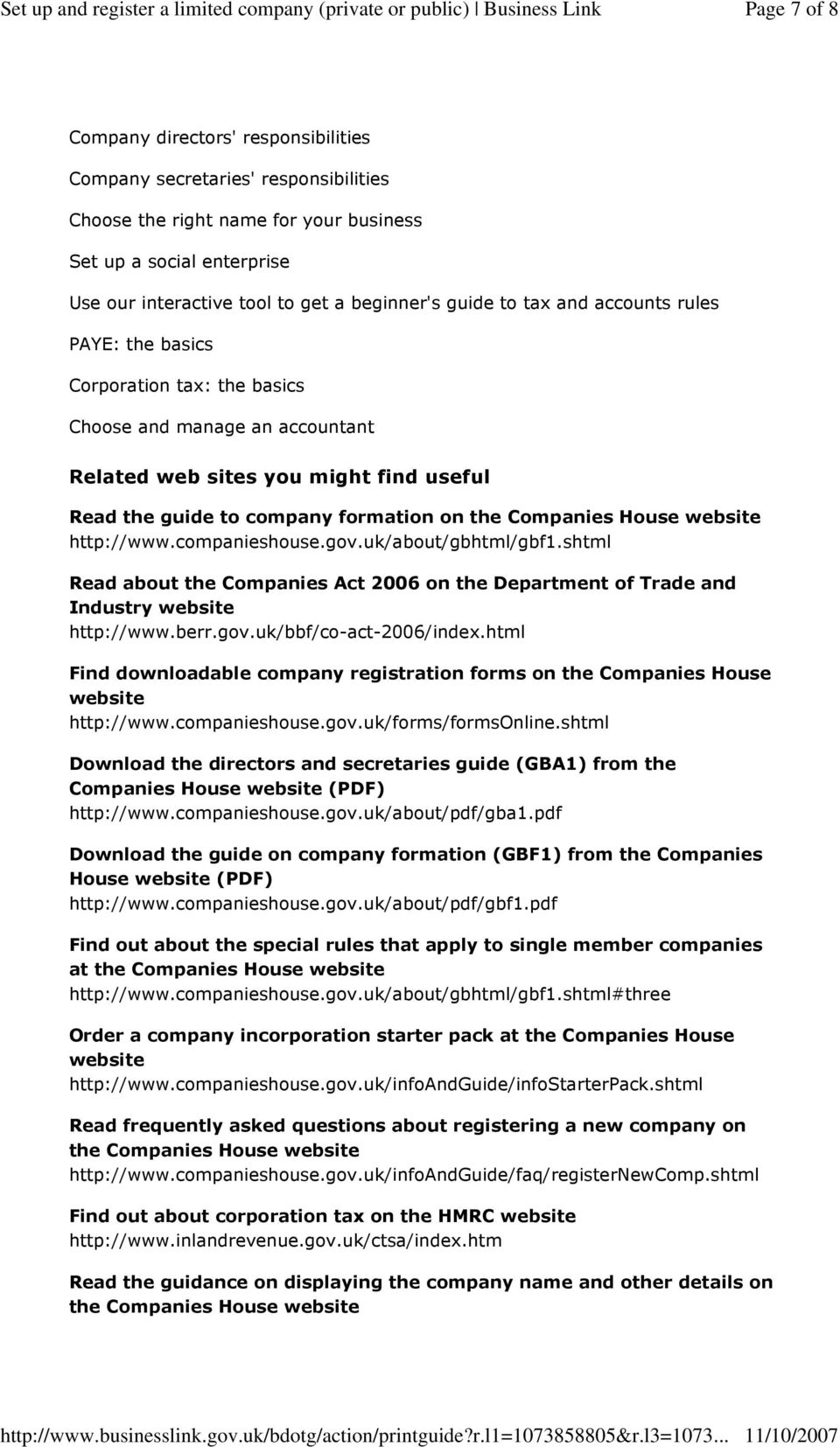 Companies House website http://www.companieshouse.gov.uk/about/gbhtml/gbf1.shtml Read about the Companies Act 2006 on the Department of Trade and Industry website http://www.berr.gov.uk/bbf/co-act-2006/index.