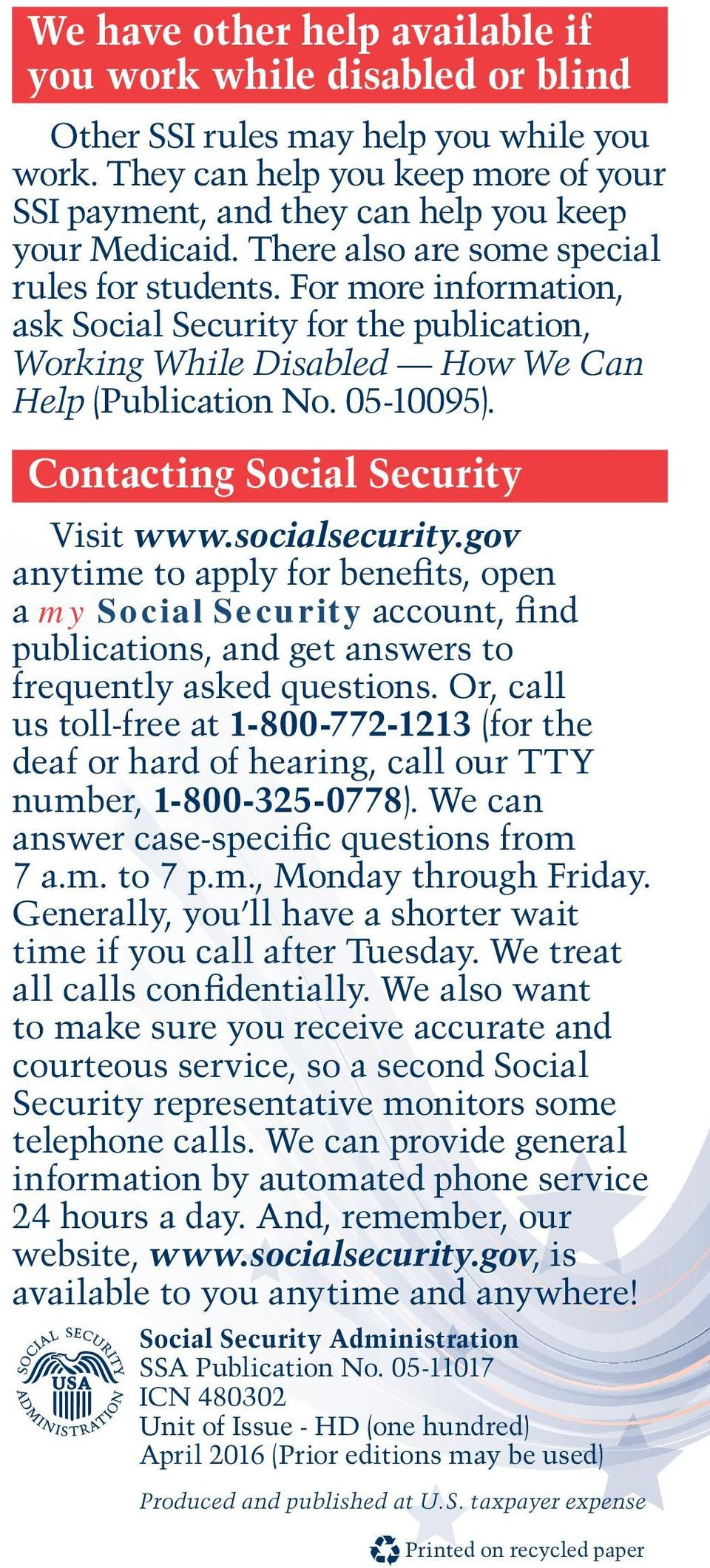Contacting Social Security Visit www.socialsecurity.gov anytime to apply for benefits, open a my Social Security account, find publications, and get answers to frequently asked questions.