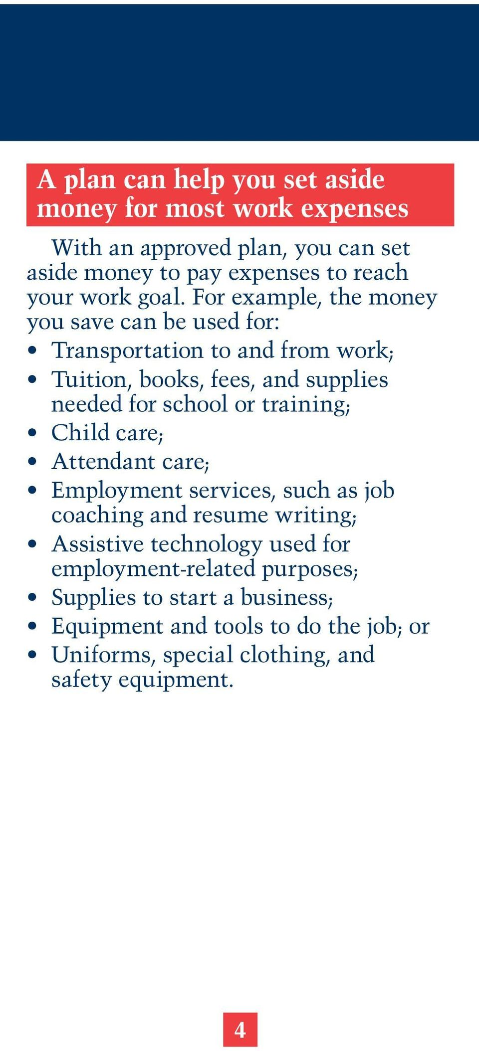 or training; Child care; Attendant care; Employment services, such as job coaching and resume writing; Assistive technology used for