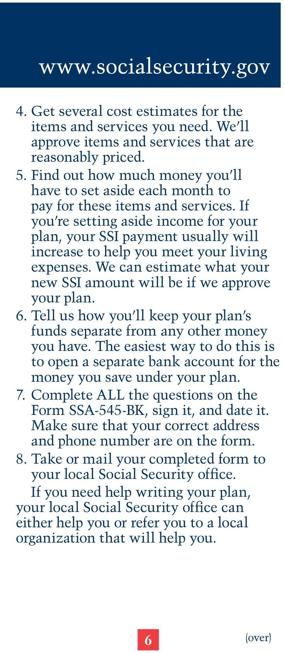 If you re setting aside income for your plan, your SSI payment usually will increase to help you meet your living expenses. We can estimate what your new SSI amount will be if we approve your plan. 6.