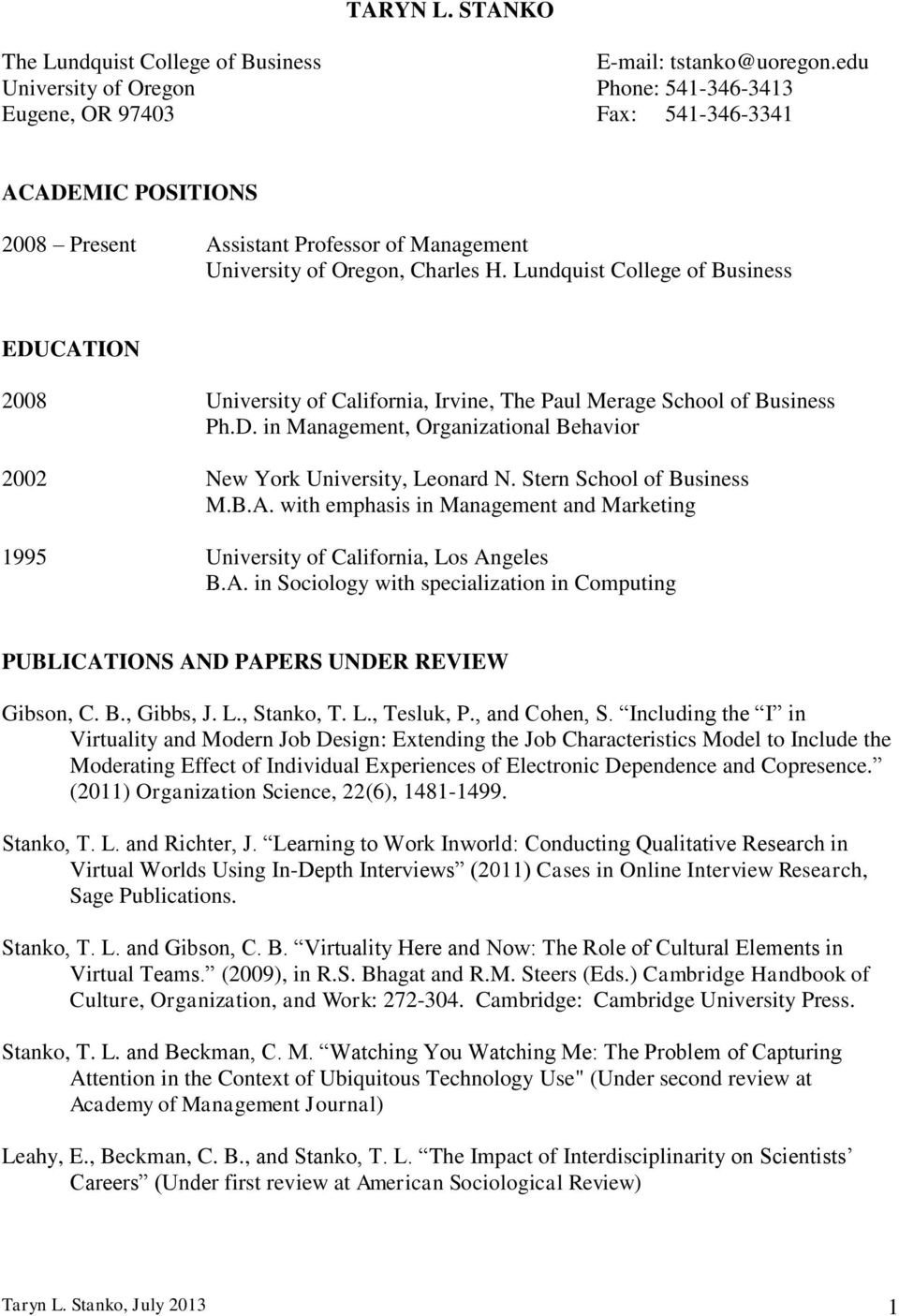 Lundquist College of Business EDUCATION 2008 University of California, Irvine, The Paul Merage School of Business Ph.D. in Management, Organizational Behavior 2002 New York University, Leonard N.