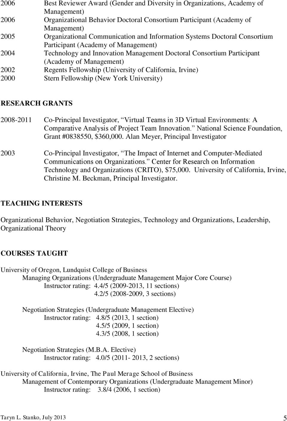 Regents Fellowship (University of California, Irvine) 2000 Stern Fellowship (New York University) RESEARCH GRANTS 2008-2011 Co-Principal Investigator, Virtual Teams in 3D Virtual Environments: A