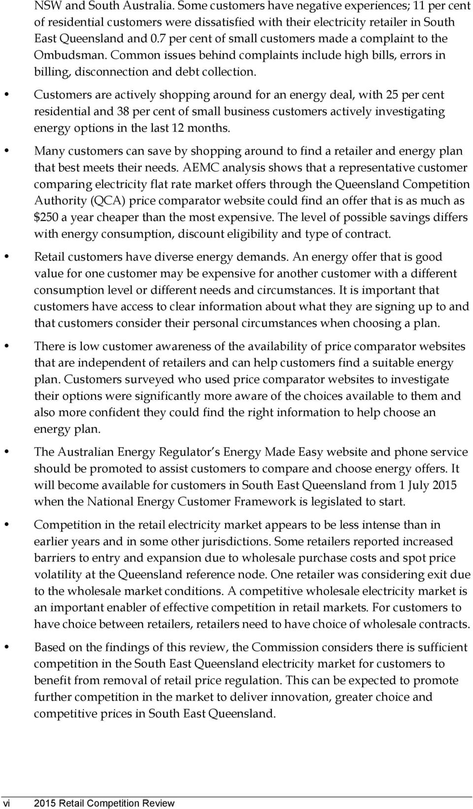 Customers are actively shopping around for an energy deal, with 25 per cent residential and 38 per cent of small business customers actively investigating energy options in the last 12 months.