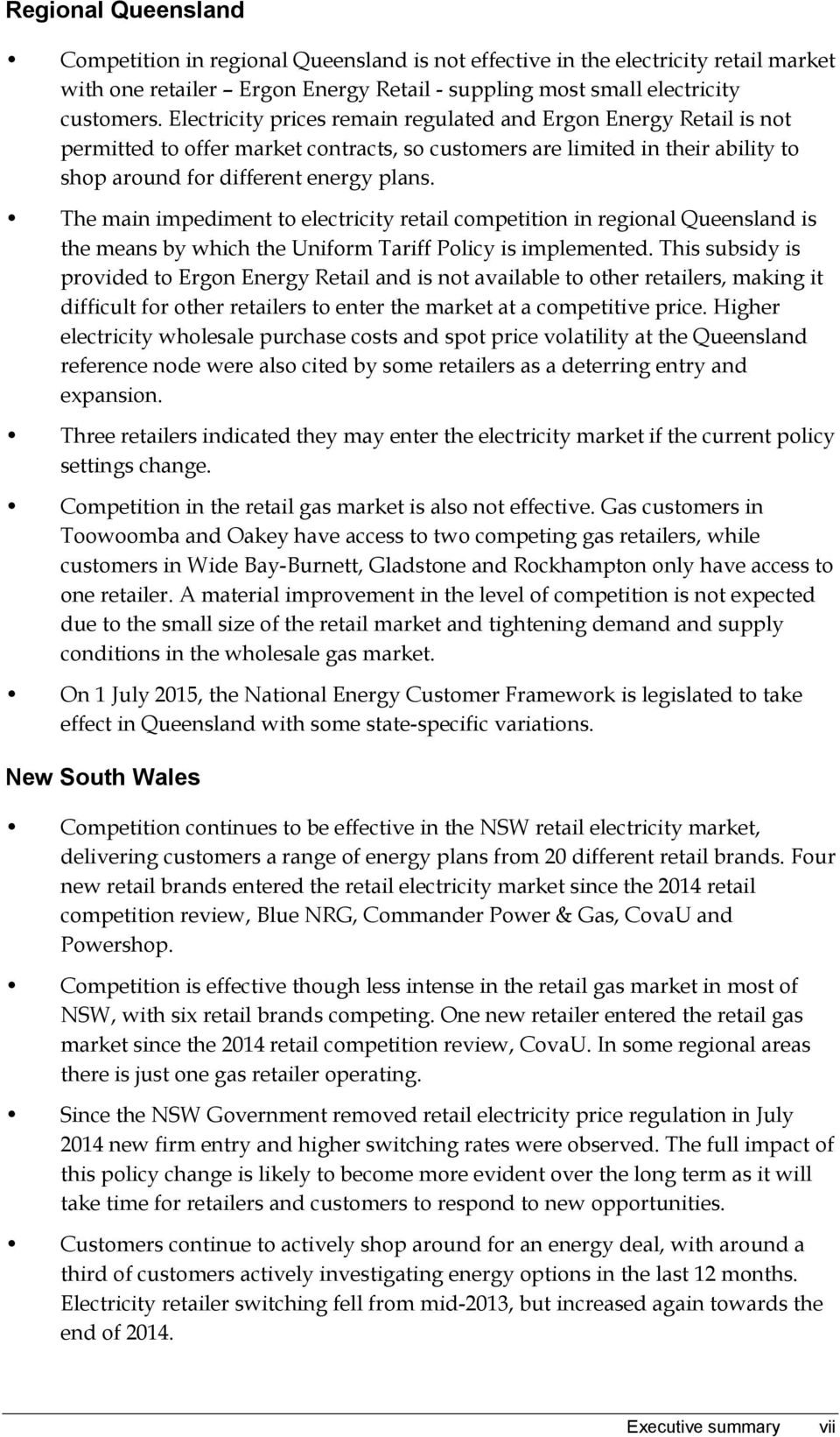 The main impediment to electricity retail competition in regional Queensland is the means by which the Uniform Tariff Policy is implemented.