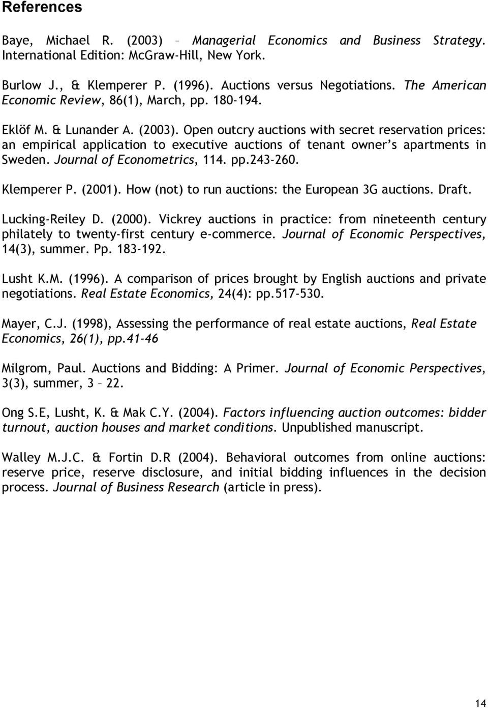 Open outcry auctions with secret reservation prices: an empirical application to executive auctions of tenant owner s apartments in Sweden. Journal of Econometrics, 114. pp.243-260. Klemperer P.
