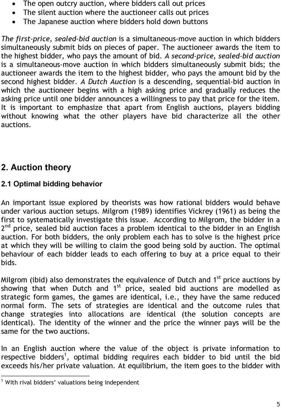 A second-price, sealed-bid auction is a simultaneous-move auction in which bidders simultaneously submit bids; the auctioneer awards the item to the highest bidder, who pays the amount bid by the