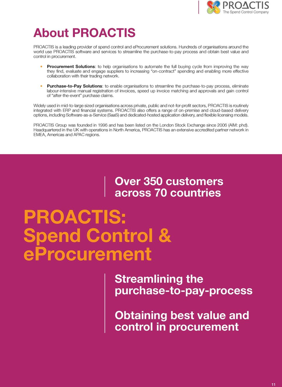 Procurement Solutions: to help organisations to automate the full buying cycle from improving the way they find, evaluate and engage suppliers to increasing on-contract spending and enabling more