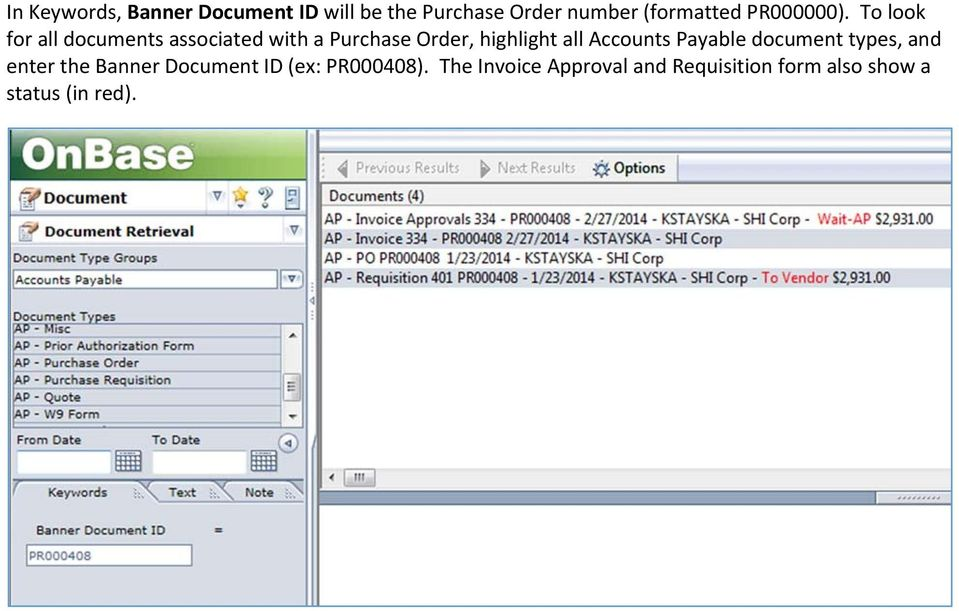 To look for all documents associated with a Purchase Order, highlight all