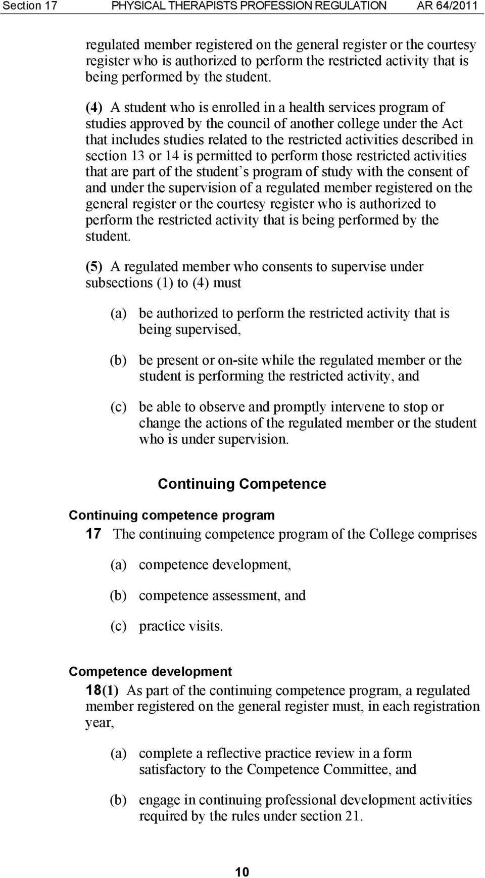 (4) A student who is enrolled in a health services program of studies approved by the council of another college under the Act that includes studies related to the restricted activities described in