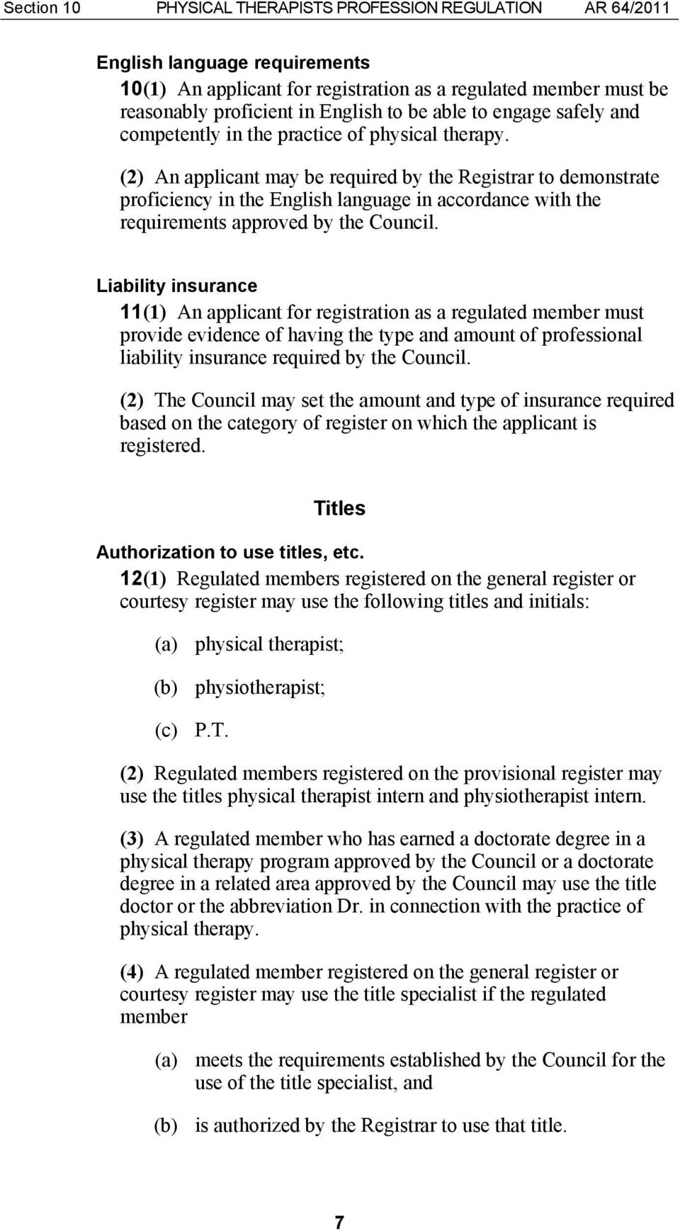 (2) An applicant may be required by the Registrar to demonstrate proficiency in the English language in accordance with the requirements approved by the Council.