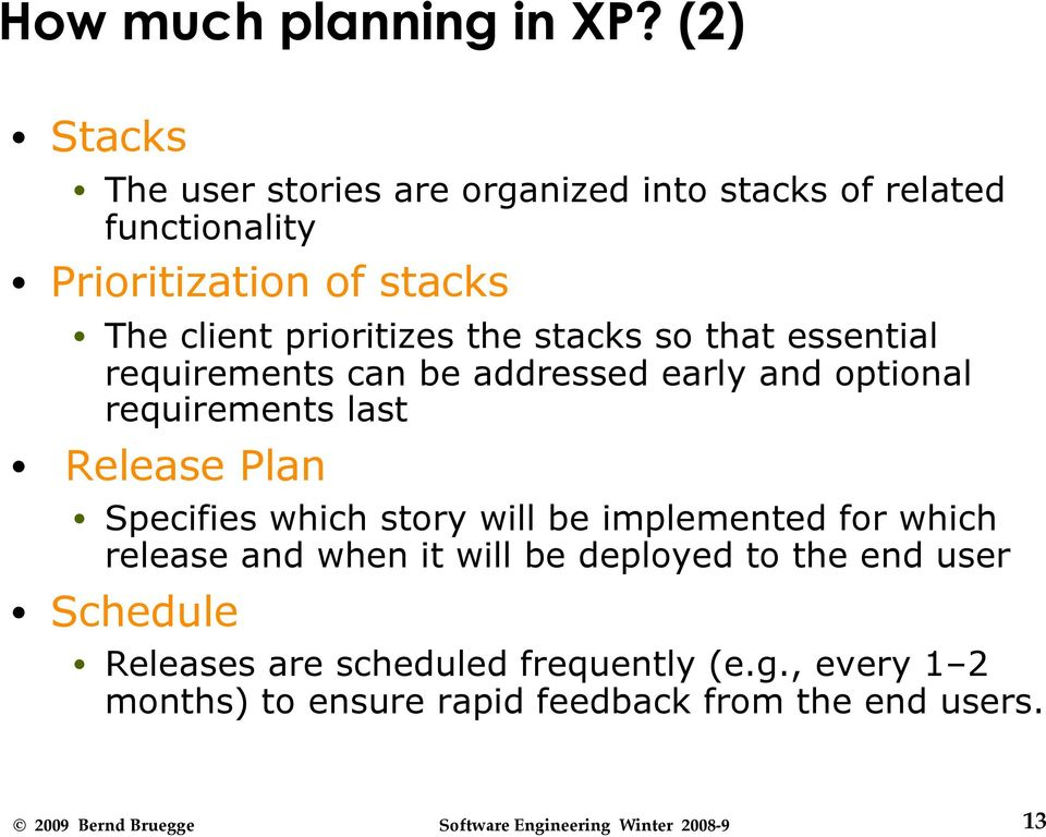 prioritizes the stacks so that essential requirements can be addressed early and optional requirements last Release Plan