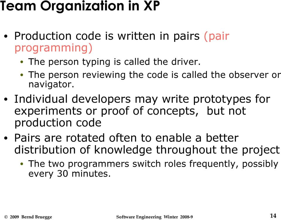 Individual developers may write prototypes for experiments or proof of concepts, but not production code Pairs are