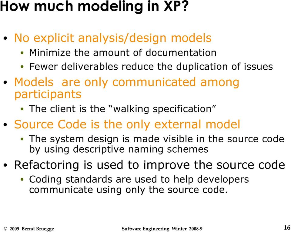Models are only communicated among participants The client is the walking specification Source Code is the only external